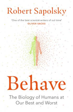 Findings from the book : BEHAVE, The biology of humans at our best and worst by R. Sapolsky