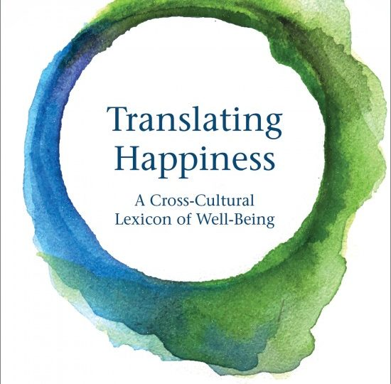 Findings from the book : TRANSLATING HAPPINESS, A cross-cultural lexicon of well-being by T.Lomas